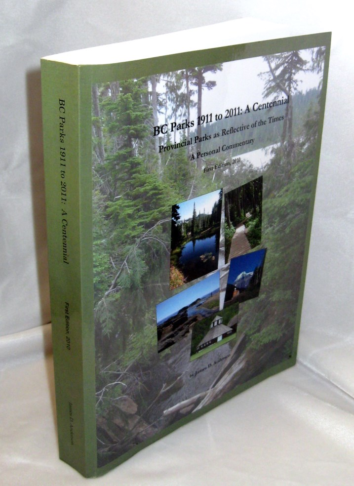 Image for BC Parks 1911 to 2011 : A Centennial - Provincial Parks as Reflective of the Times, A Personal Commentary